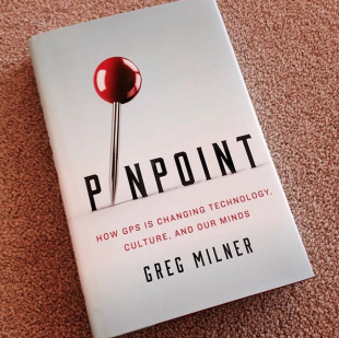 Pinpoint How GPS is changing technology culture and our minds by Greg Milner