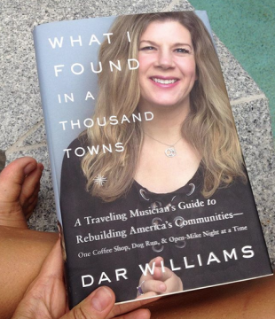 What I Found in a Thousand Towns A Traveling Musicians Guide to Rebuilding Americans Communities by Dar Williams